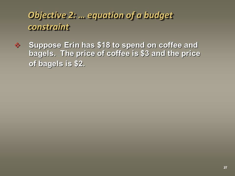 Objective 2: … equation of a budget constraint
