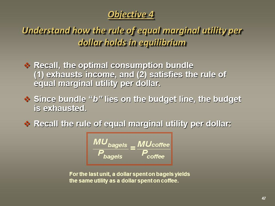 Objective 4 Understand how the rule of equal marginal utility per dollar holds in equilibrium. Recall, the optimal consumption bundle.