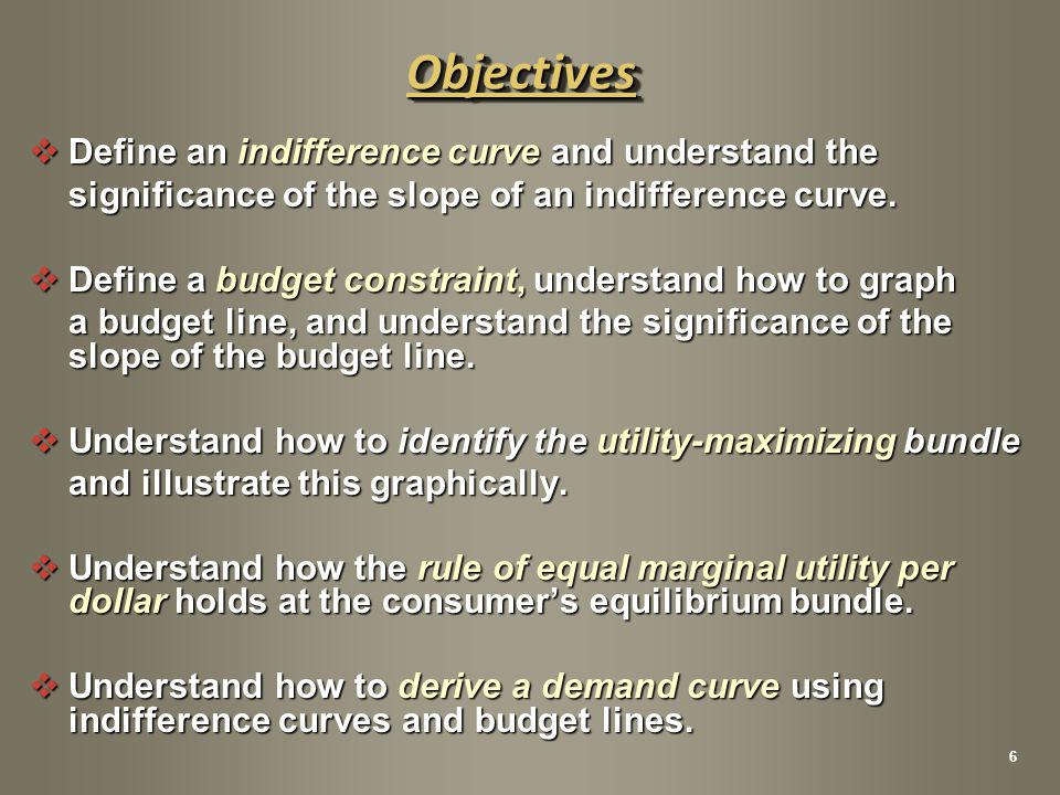 Objectives Define an indifference curve and understand the