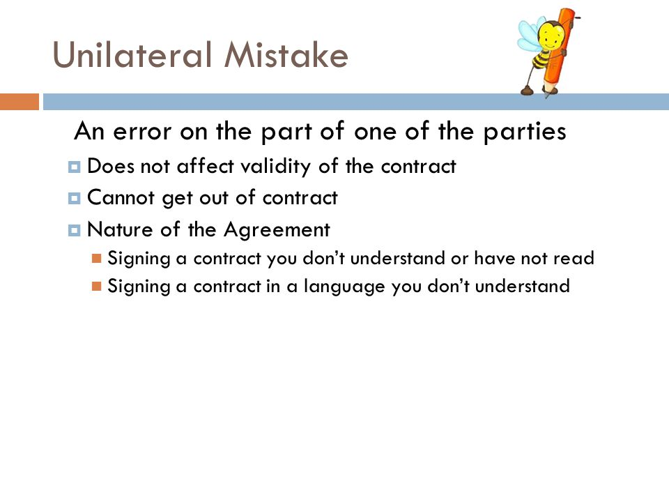 Unilateral Mistake An error on the part of one of the parties