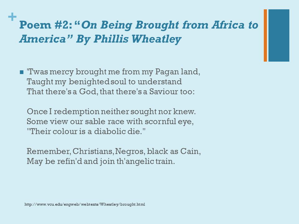 Poem #2: On Being Brought from Africa to America By Phillis Wheatley