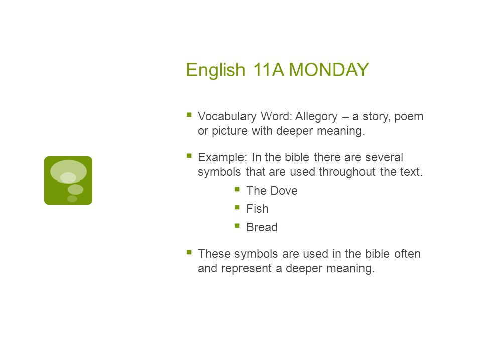 English 11A MONDAY Vocabulary Word: Allegory – a story, poem or picture with deeper meaning.