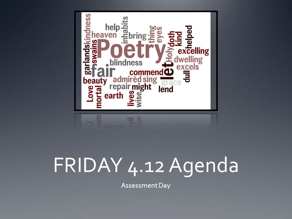 FRIDAY 4.12 Agenda Assessment Day