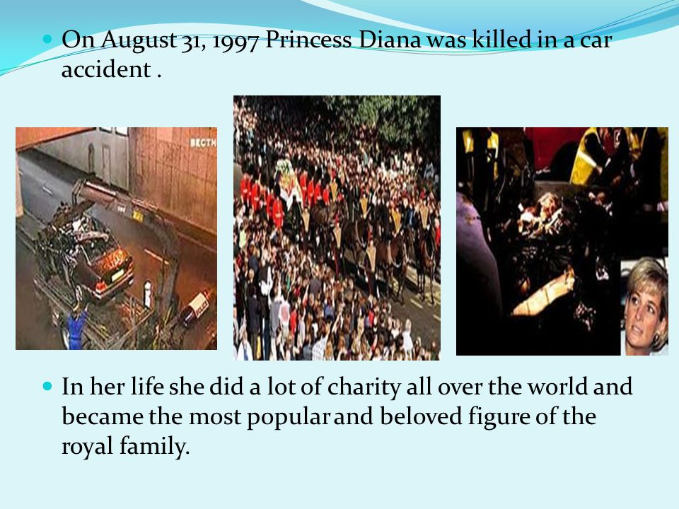 On August 31, 1997 Princess Diana was killed in a car accident .