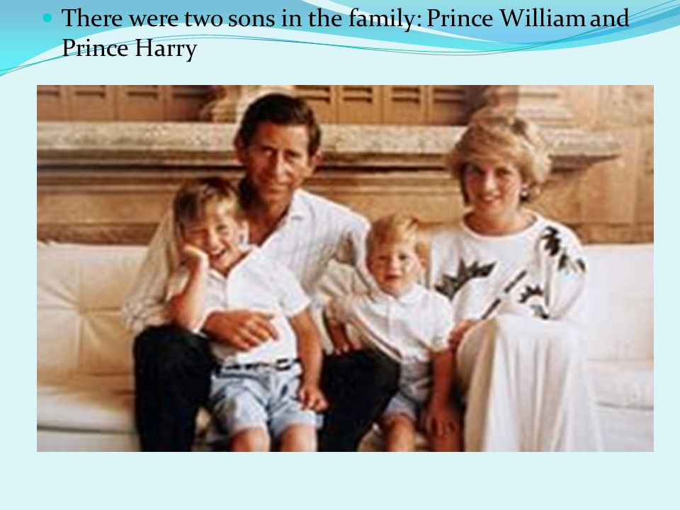 There were two sons in the family: Prince William and Prince Harry