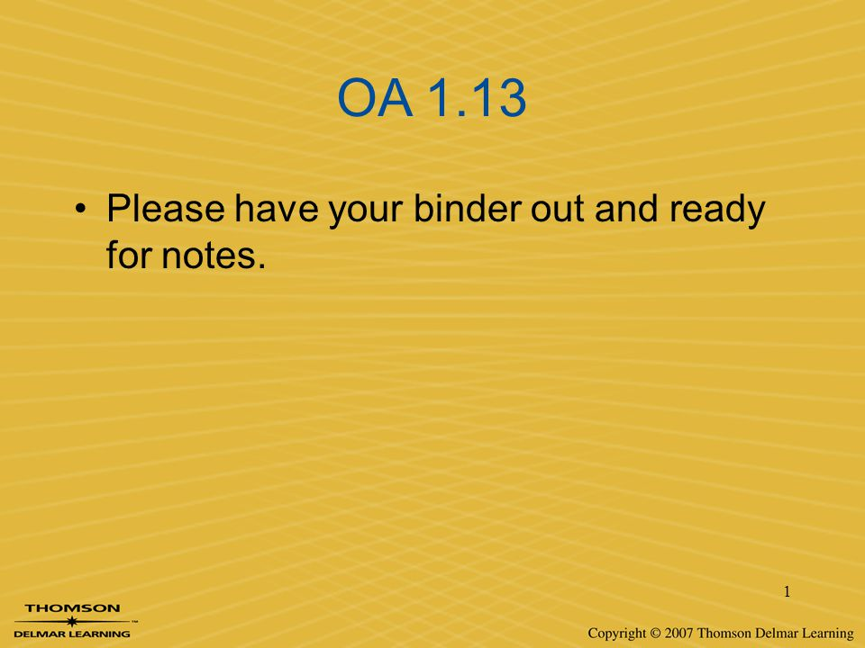OA 1.13 Please have your binder out and ready for notes.