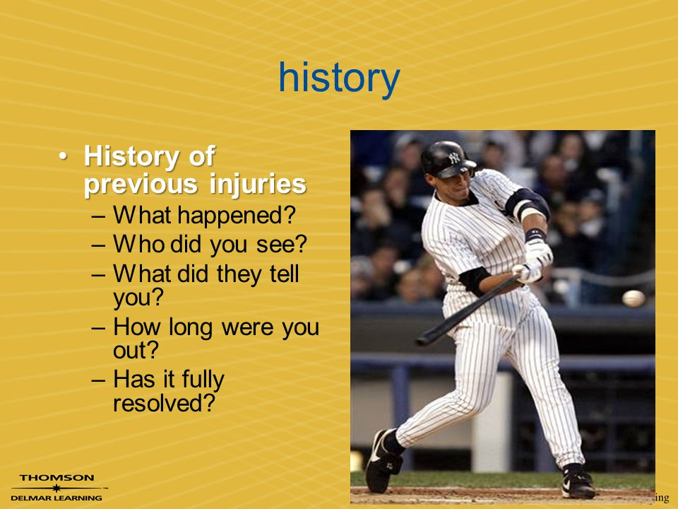 history History of previous injuries What happened Who did you see