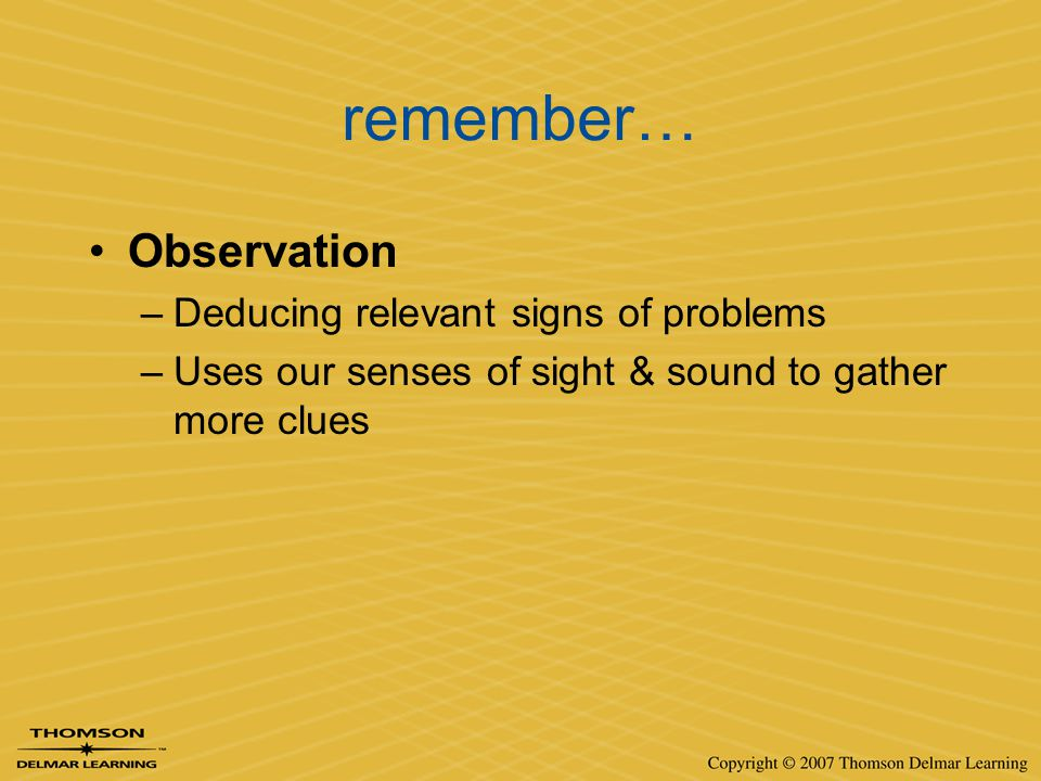 remember… Observation Deducing relevant signs of problems