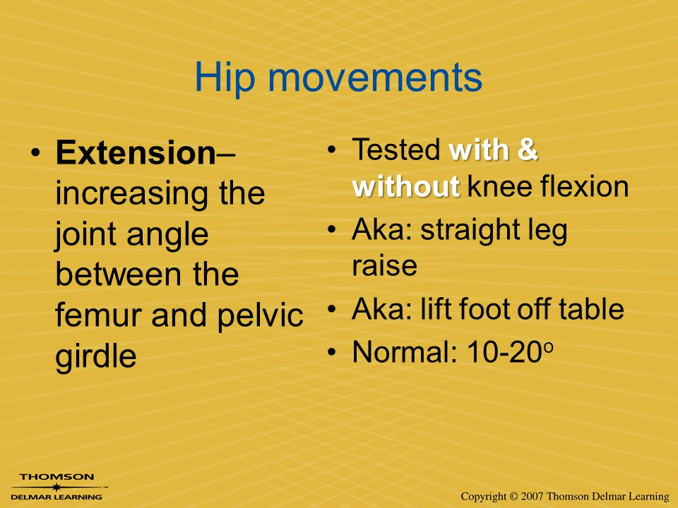 Hip movements Extension– increasing the joint angle between the femur and pelvic girdle. Tested with & without knee flexion.