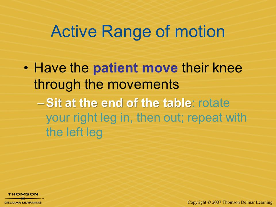 Active Range of motion Have the patient move their knee through the movements.