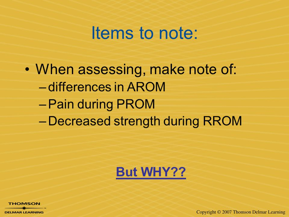 Items to note: When assessing, make note of: differences in AROM