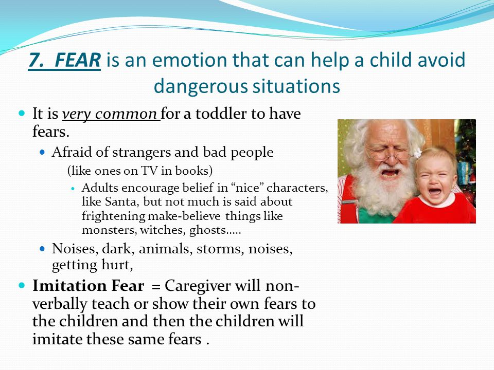 7. FEAR is an emotion that can help a child avoid dangerous situations