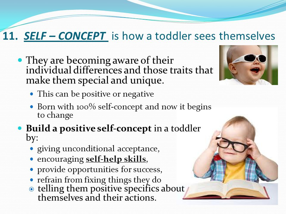 11. SELF – CONCEPT is how a toddler sees themselves