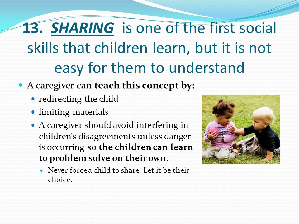 13. SHARING is one of the first social skills that children learn, but it is not easy for them to understand