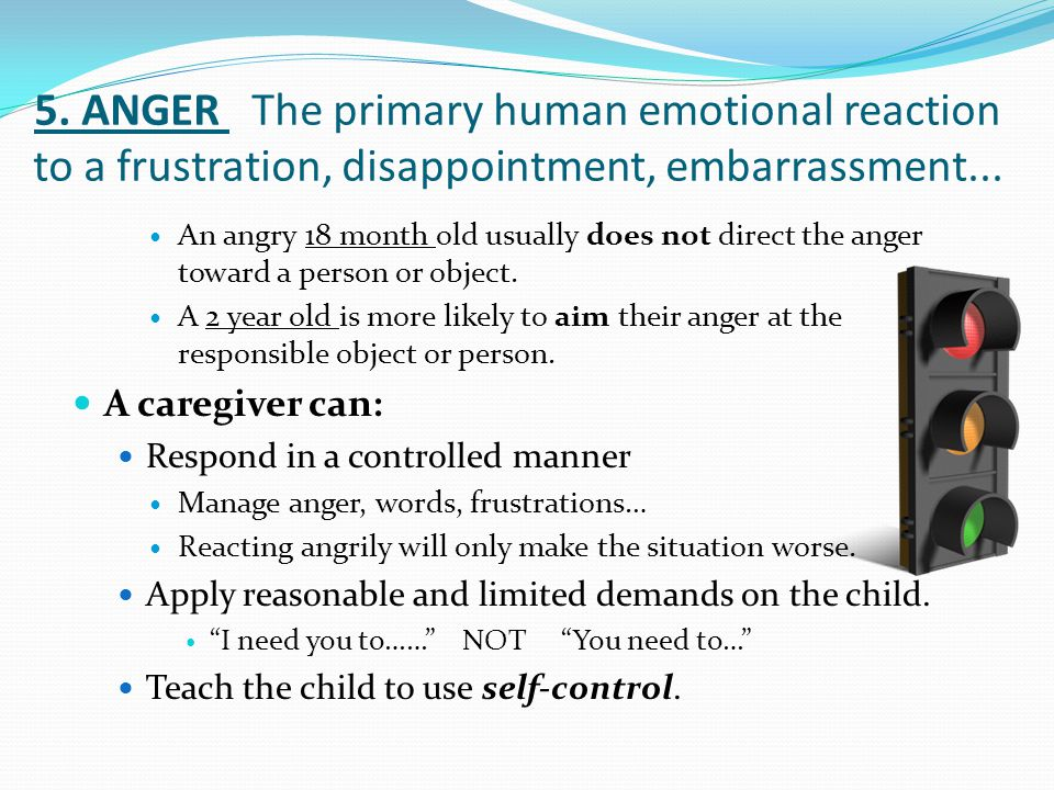 5. ANGER The primary human emotional reaction to a frustration, disappointment, embarrassment...