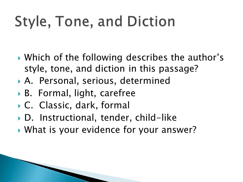 Style, Tone, and Diction Which of the following describes the author's style, tone, and diction in this passage