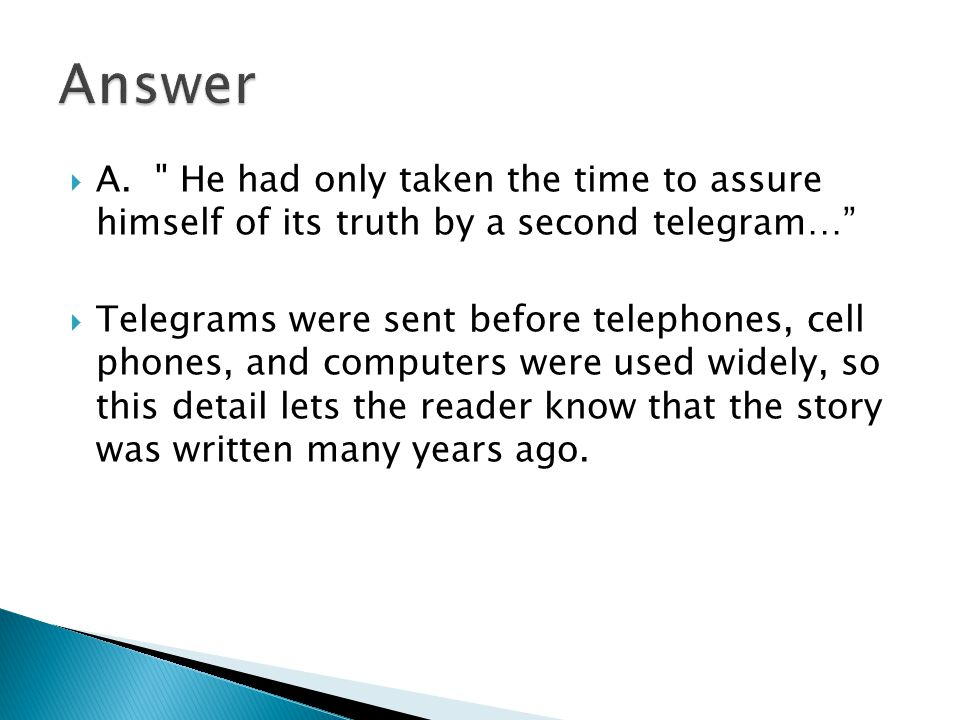 Answer A. He had only taken the time to assure himself of its truth by a second telegram…