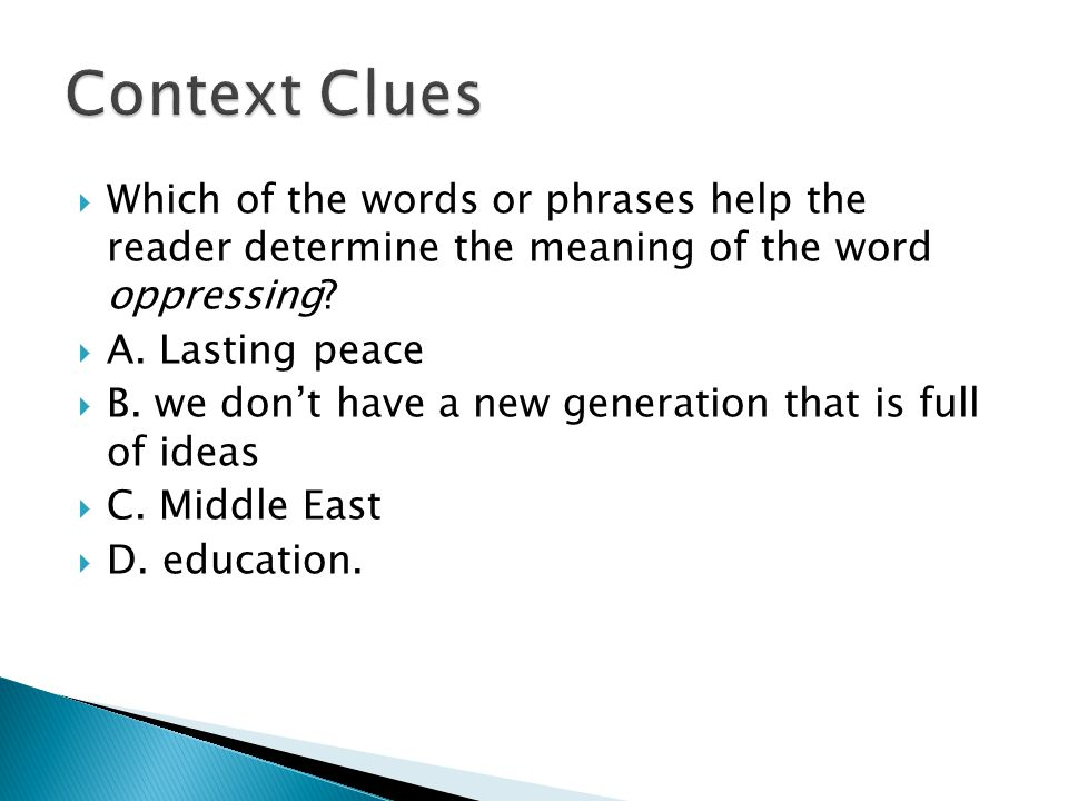 Context Clues Which of the words or phrases help the reader determine the meaning of the word oppressing