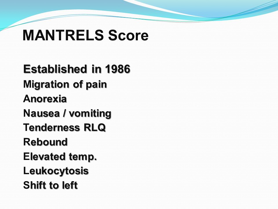 MANTRELS Score Established in 1986 Migration of pain Anorexia
