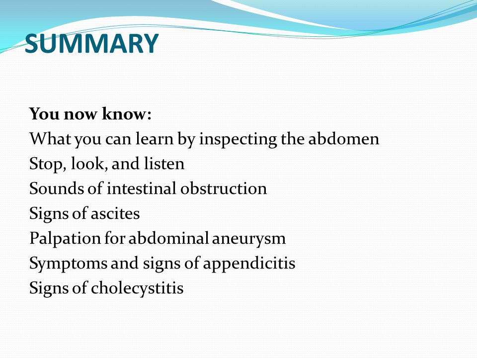 SUMMARY You now know: What you can learn by inspecting the abdomen