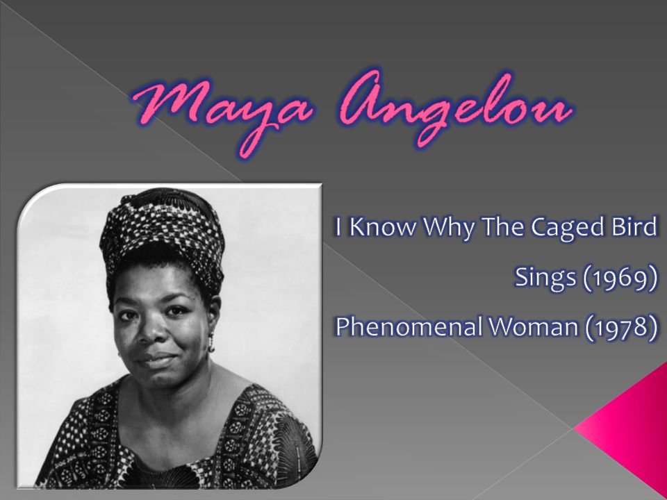 I Know Why The Caged Bird Sings (1969) Phenomenal Woman (1978)