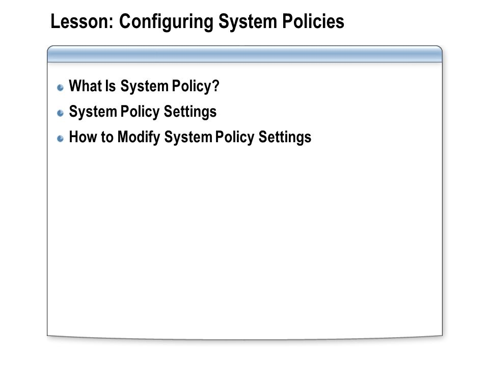 Lesson: Configuring System Policies
