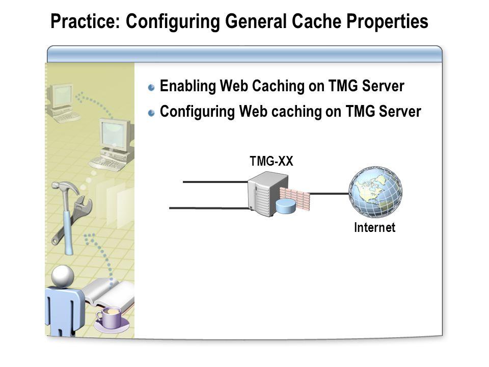 Practice: Configuring General Cache Properties
