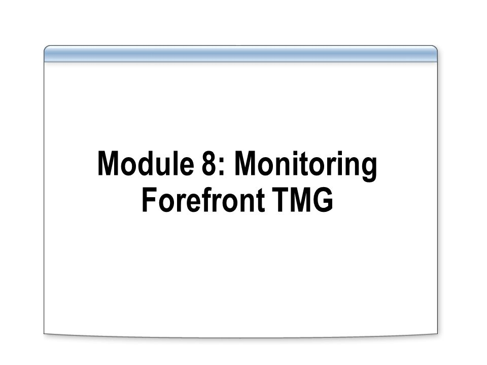 Module 8: Monitoring Forefront TMG
