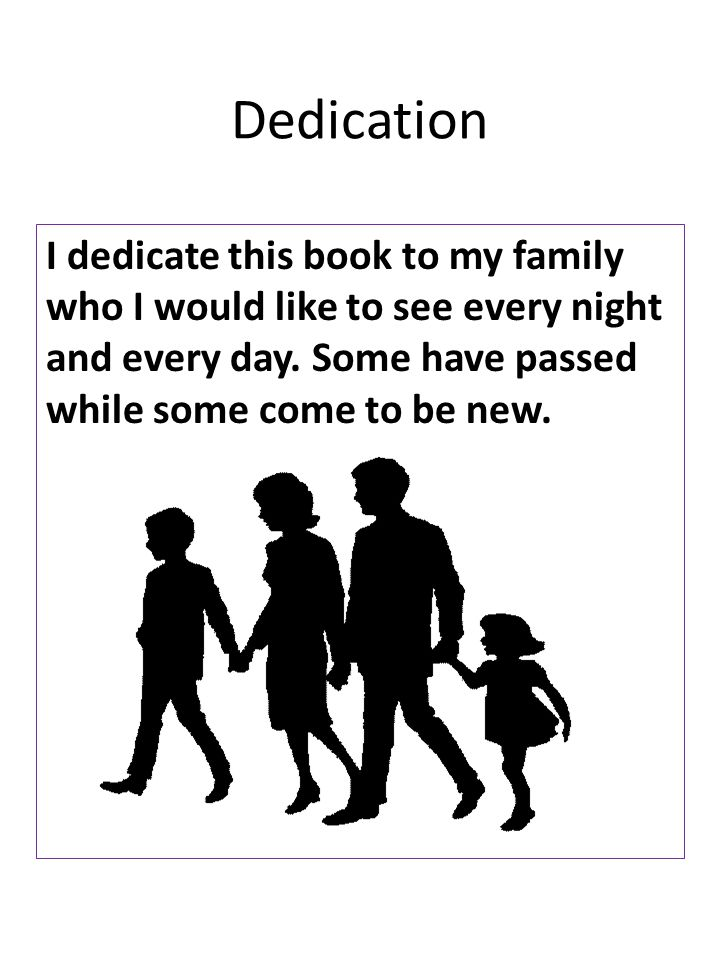 Dedication I dedicate this book to my family who I would like to see every night and every day.