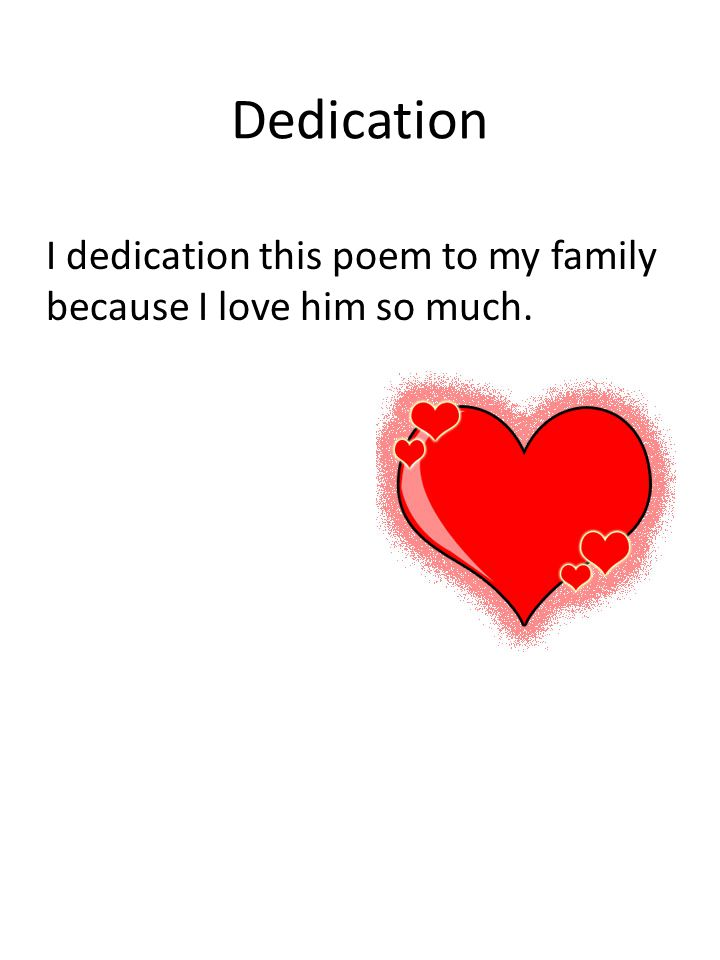 Dedication I dedication this poem to my family because I love him so much.