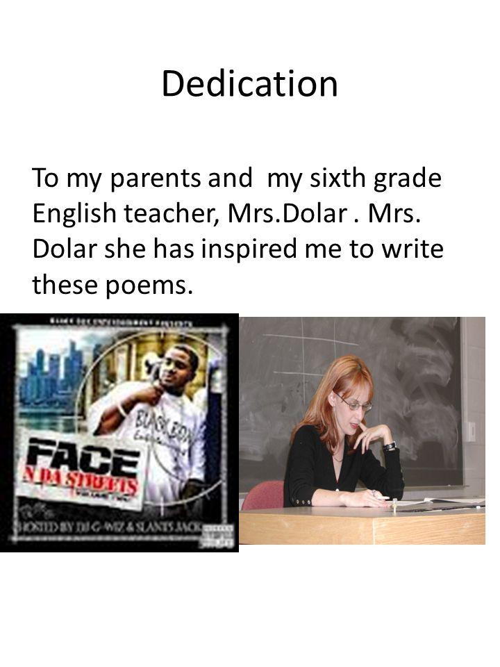 Dedication To my parents and my sixth grade English teacher, Mrs.Dolar .