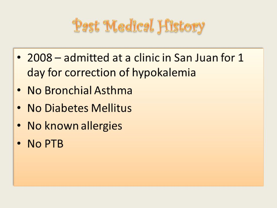 Past Medical History 2008 – admitted at a clinic in San Juan for 1 day for correction of hypokalemia.