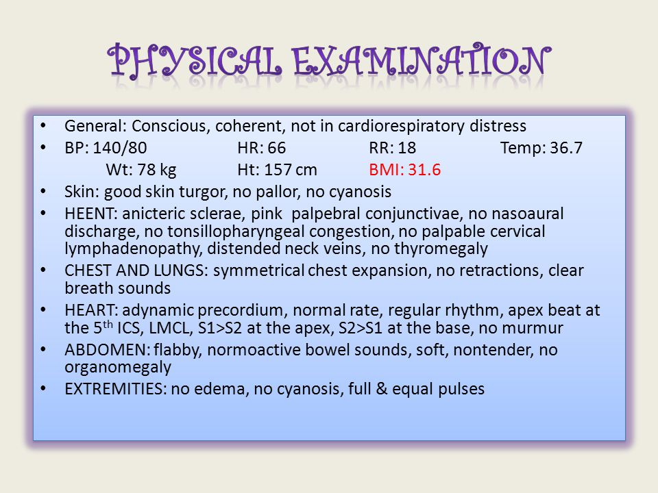 Physical Examination General: Conscious, coherent, not in cardiorespiratory distress. BP: 140/80 HR: 66 RR: 18 Temp: 36.7.