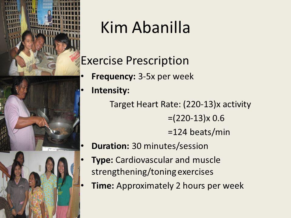 Kim Abanilla Exercise Prescription Frequency: 3-5x per week Intensity: