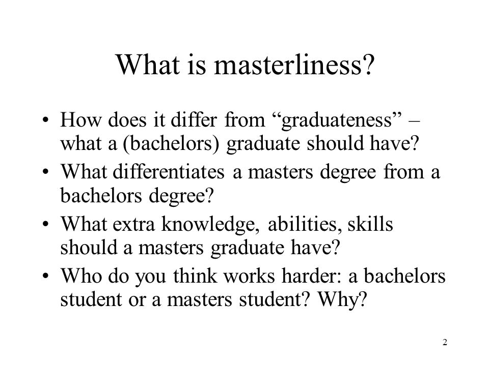 What is masterliness How does it differ from graduateness – what a (bachelors) graduate should have