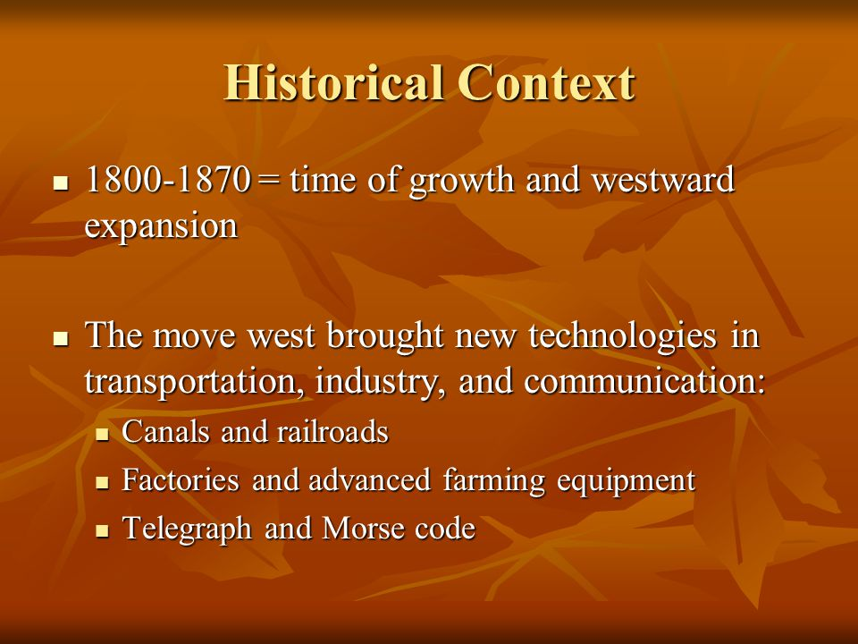 Historical Context 1800-1870 = time of growth and westward expansion