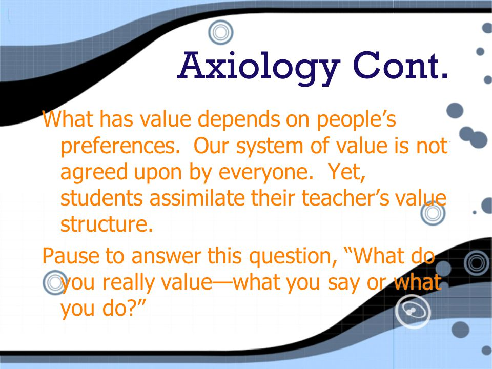 Axiology Cont.