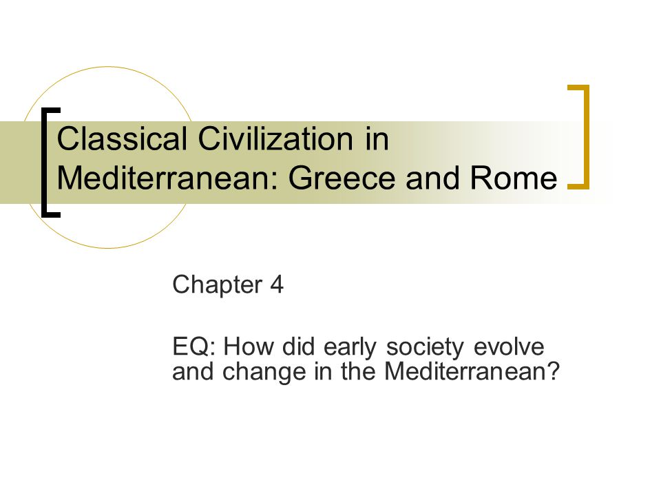 Classical Civilization in Mediterranean: Greece and Rome