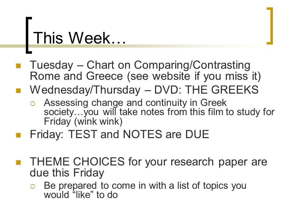 This Week… Tuesday – Chart on Comparing/Contrasting Rome and Greece (see website if you miss it) Wednesday/Thursday – DVD: THE GREEKS.