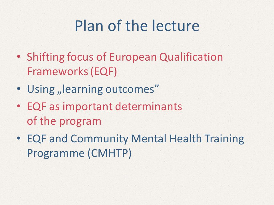"Plan of the lecture Shifting focus of European Qualification Frameworks (EQF) Using ""learning outcomes"