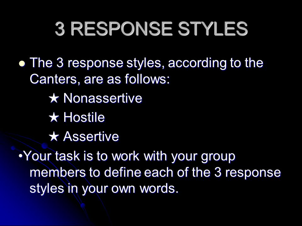 3 RESPONSE STYLES The 3 response styles, according to the Canters, are as follows: ★ Nonassertive.