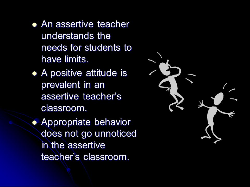 An assertive teacher understands the needs for students to have limits.