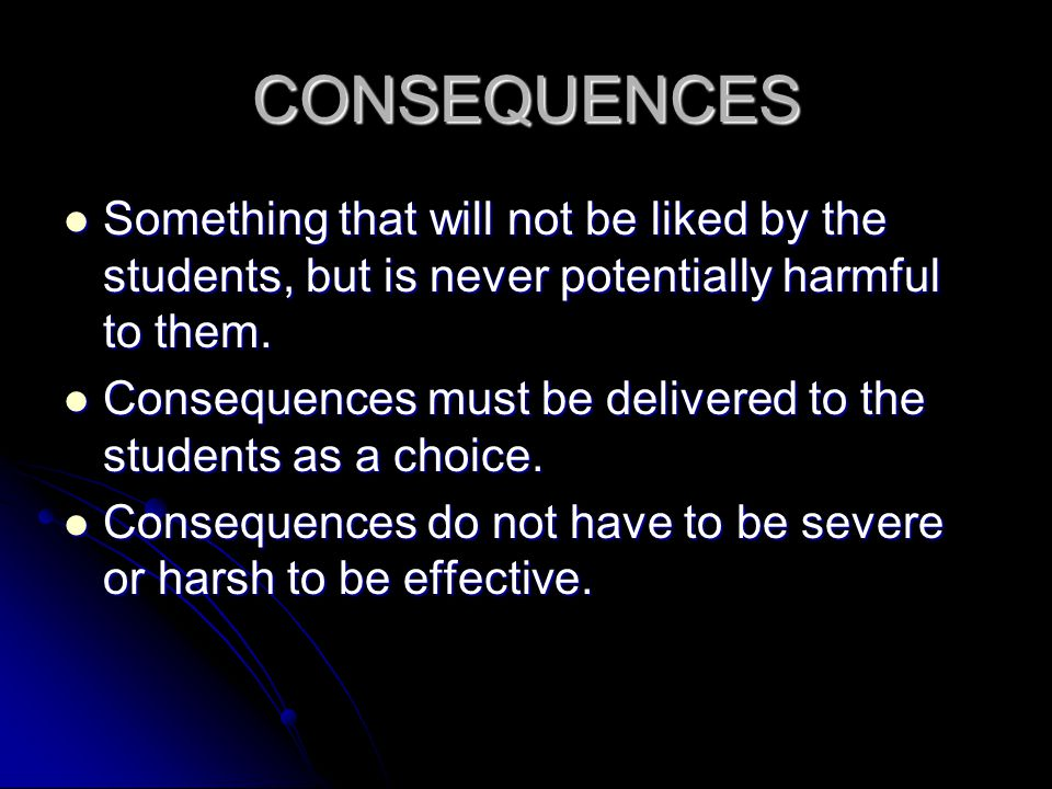 CONSEQUENCES Something that will not be liked by the students, but is never potentially harmful to them.