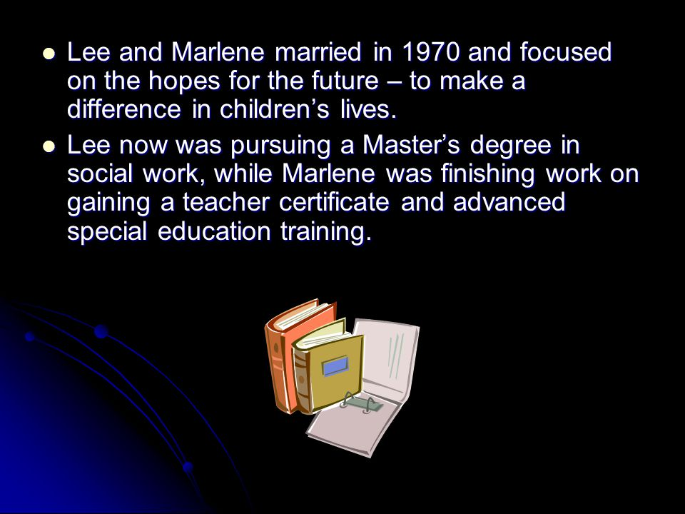 Lee and Marlene married in 1970 and focused on the hopes for the future – to make a difference in children's lives.