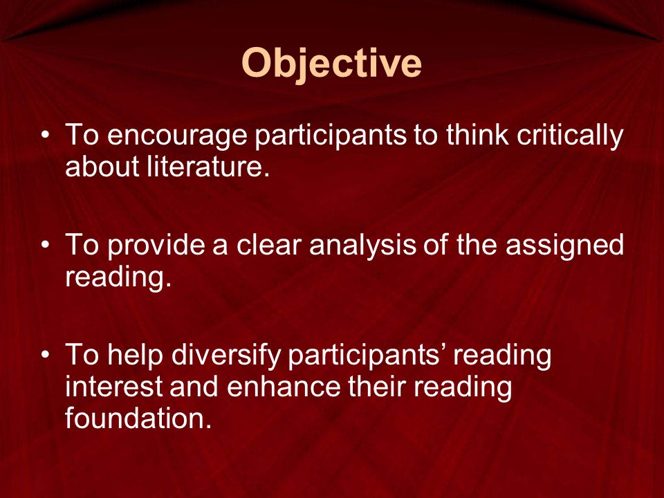 Objective To encourage participants to think critically about literature. To provide a clear analysis of the assigned reading.