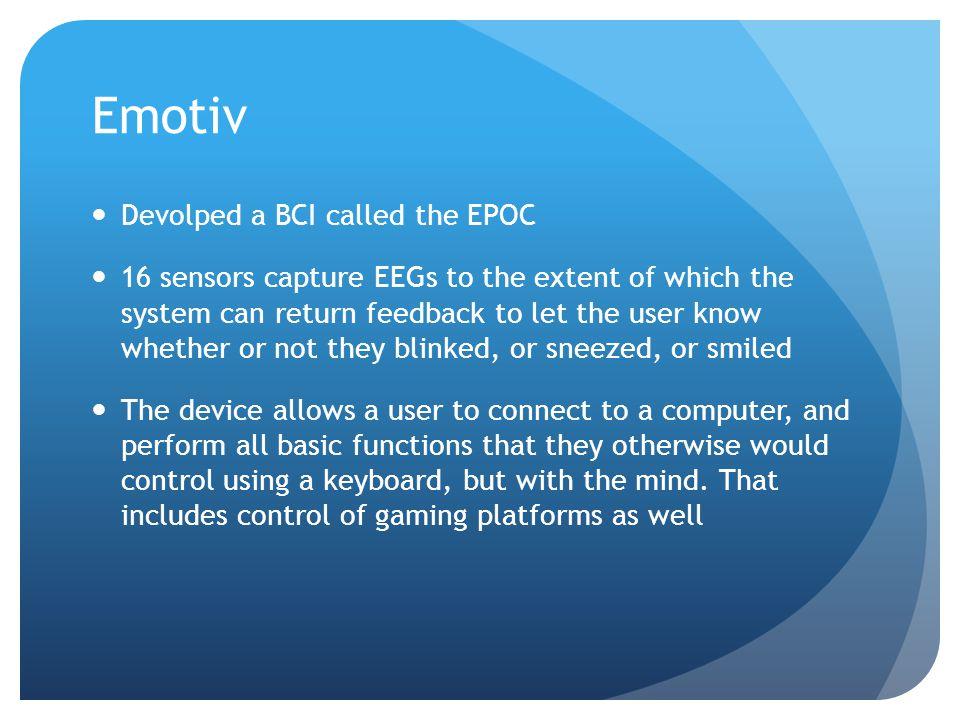 Emotiv Devolped a BCI called the EPOC