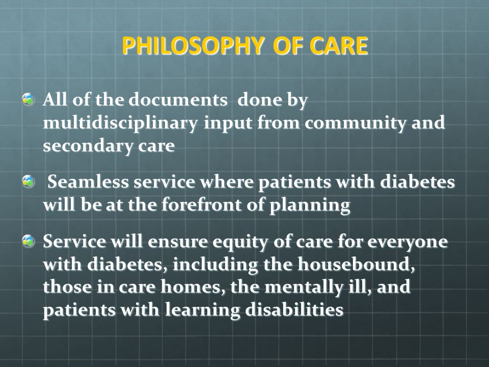 PHILOSOPHY OF CARE All of the documents done by multidisciplinary input from community and secondary care.