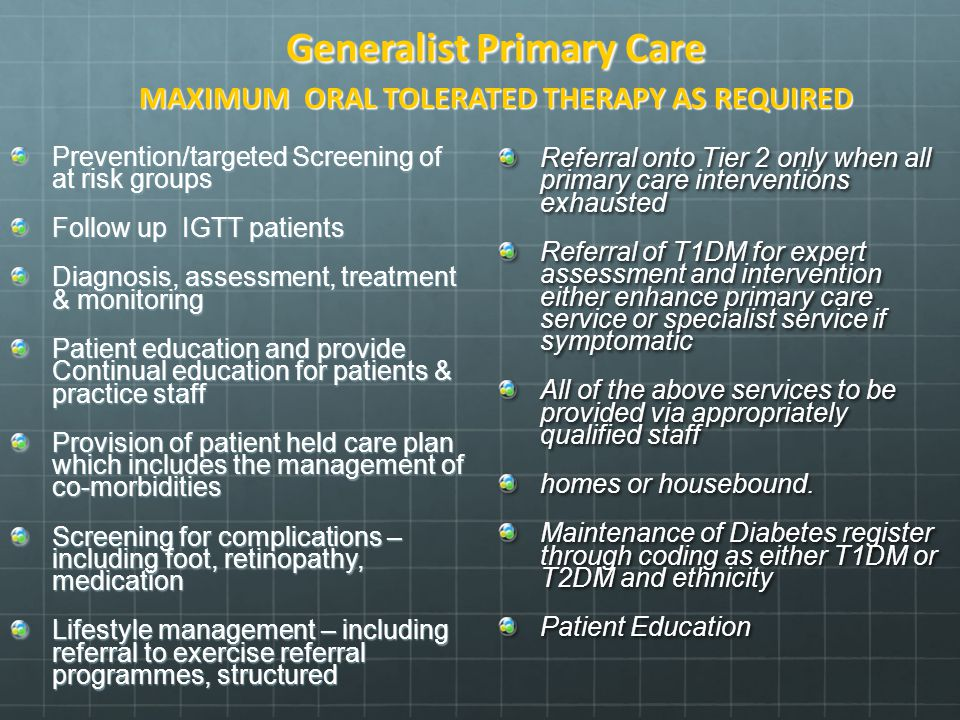 Generalist Primary Care MAXIMUM ORAL TOLERATED THERAPY AS REQUIRED