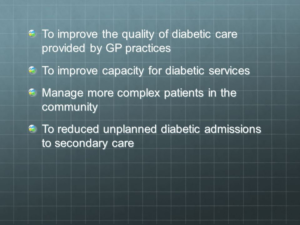 To improve the quality of diabetic care provided by GP practices