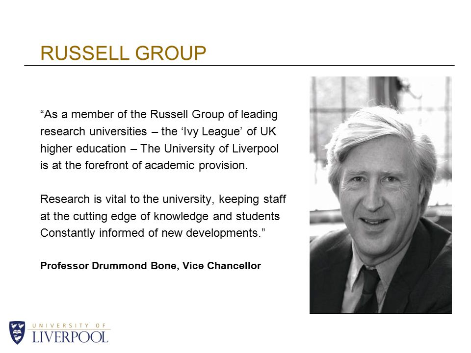RUSSELL GROUP As a member of the Russell Group of leading